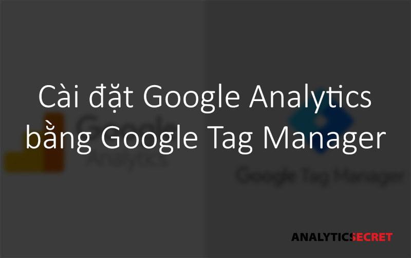 Cài đặt Google Analytic bằng Google Tag Manager 2