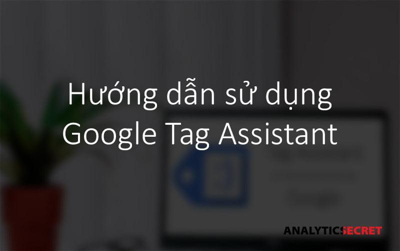 Hướng dẫn sử dụng Google Tag Assistant (1)