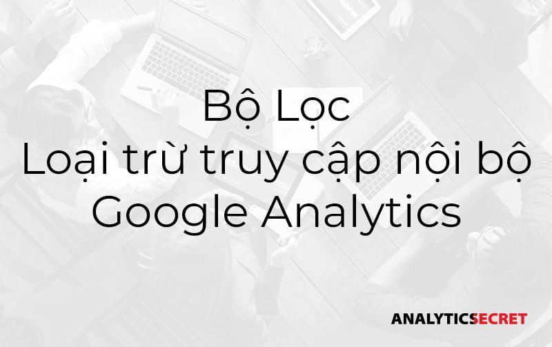 Bộ lọc loại trừ truy cập nội bộ trong Google Analytics