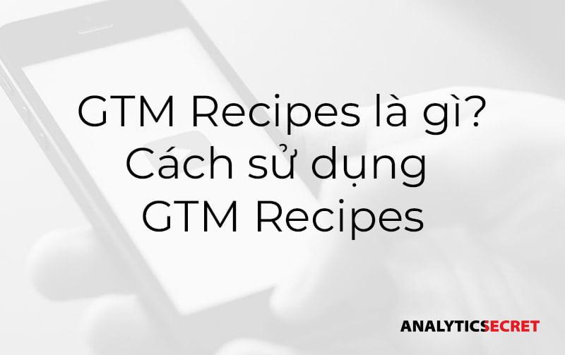 GTM Recipes là gì - Cách sử dụng GTM Recipes (1)