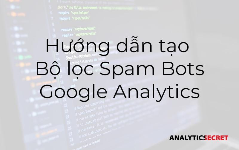 Hướng dẫn tạo Bộ lọc Spam Bot trong Google Analytics (1)