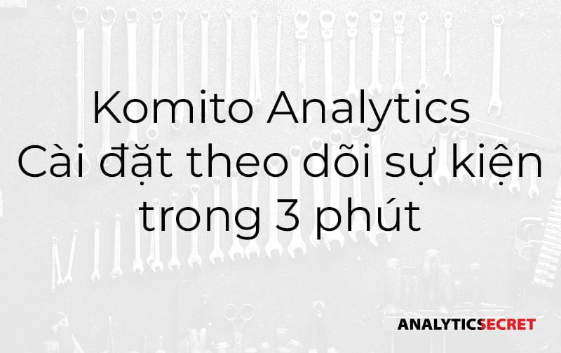 Hướng dẫn sử dụng Komito Analytics theo dõi sự kiện trên website