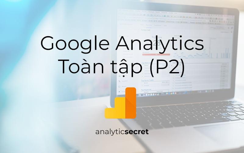 Google Analytics Toàn tập Part 02 - Hướng dẫn Google Analytics